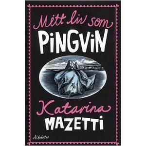 Mitt liv som pingvin av Katarina Mazetti