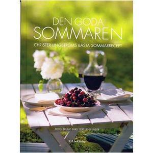 Den goda sommaren - Christer Lingströms bästa sommarrecept</b