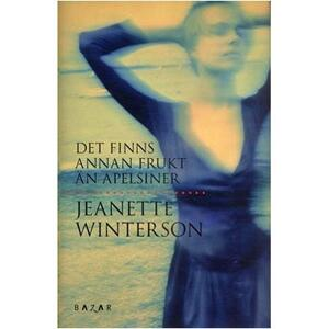Det finns annan frukt än apelsiner av Jeanette Winterson