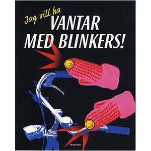 Jag vill ha vantar med blinkers! av Staffan Johansson