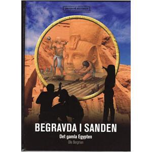 Begravda i sanden - det gamla Egypten av Olle Bergman